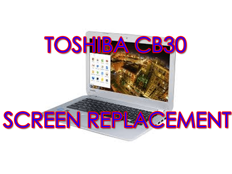 Toshiba CB30 Chromebook screen replacement